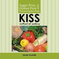 Sugar Free, Gluten Free and Preservative Free Kiss Method of Cooking by Sandy Koutalis