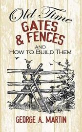 Old-Time Gates and Fences and How to Build Them by George A Martin