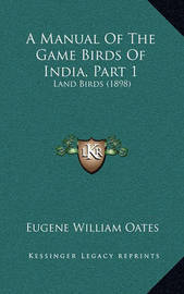 A Manual of the Game Birds of India, Part 1: Land Birds (1898) by Eugene William Oates