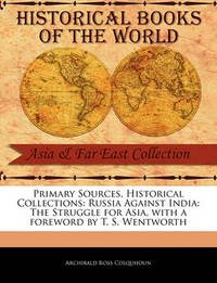 Russia Against India: The Struggle for Asia by Archibald Ross Colquhoun