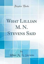 What Lillian M. N. Stevens Said (Classic Reprint) by Lillian M N Stevens image