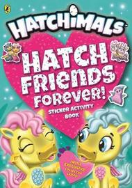Hatchimals: Hatch Friends Forever! Sticker Activity Book by Hatchimals
