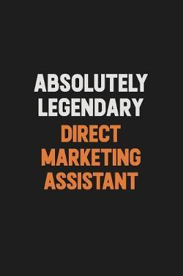 Absolutely Legendary Direct Marketing Assistant by Camila Cooper