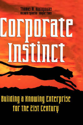 Corporate Instinct: Building a Knowing Enterprise for the 21st Century by Thomas M Koulopoulos