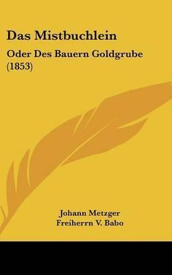 Das Mistbuchlein: Oder Des Bauern Goldgrube (1853) by Johann Metzger