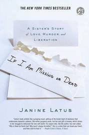 If I Am Missing or Dead by Janine Latus
