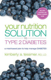 Your Nutriton Solution to Type 2 Diabetes by Kimberly A Tessmer