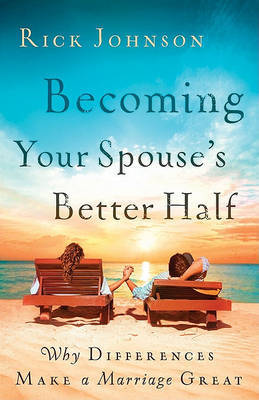 Becoming Your Spouse's Better Half by Rick Johnson image
