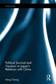 Political Survival and Yasukuni in Japan's Relations with China by Mong Cheung
