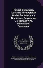 Report, Dominican Customs Receivership Under the American-Dominican Convention ... Together with Summary of Commerce image
