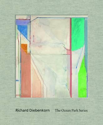 Richard Diebenkorn: the Ocean Park Series by Sarah C. Bancroft
