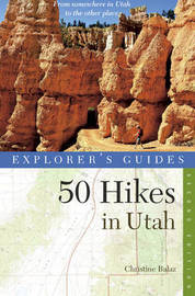 Explorer's Guide 50 Hikes in Utah by Christine Balaz