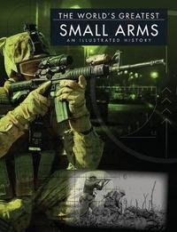 The World's Greatest Small Arms by Chris McNab
