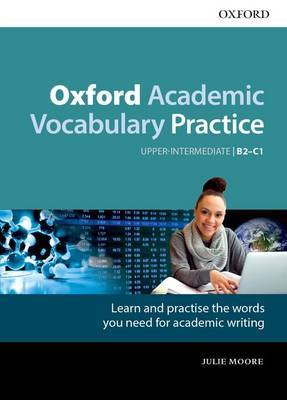 Oxford Academic Vocabulary Practice: Upper-Intermediate B2-C1: with Key by Julie Moore image