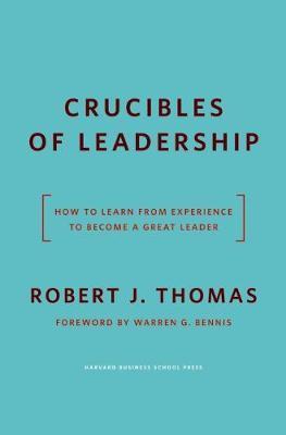 Crucibles of Leadership by Robert J Thomas image