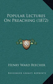 Popular Lectures on Preaching (1872) by Henry Ward Beecher