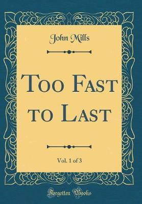 Too Fast to Last, Vol. 1 of 3 (Classic Reprint) by John Mills image