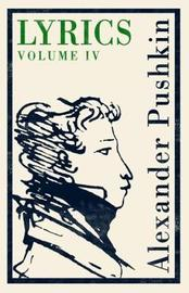Lyrics: Volume 4 (1830-37) by Alexander Pushkin