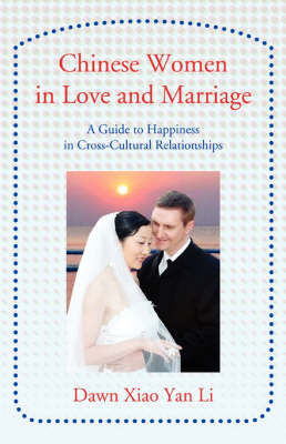 Chinese Women in Love and Marriage: A Guide to Happiness in Cross-Cultural Relationships by Dawn Xiao Yan Li image