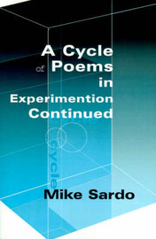 A Cycle of Poems in Experimention Continued by Michael A. J. Sardo