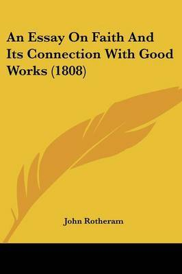 An Essay On Faith And Its Connection With Good Works (1808) by John Rotheram image