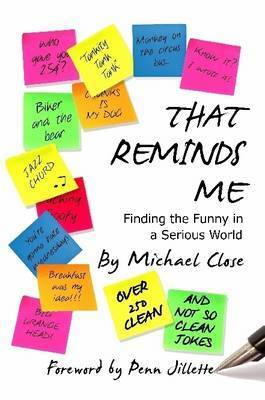 That Reminds Me: Finding the Funny in a Serious World by Michael Close