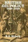 British Oil Policy 1919-1939 by B.S. McBeth