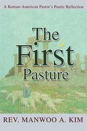 The First Pasture: A Korean-American Pastor's Poetic Reflection by Manwoo A Kim image