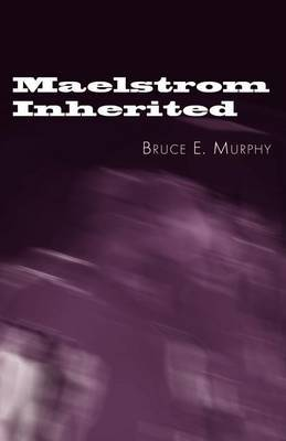 Maelstrom Inherited by Bruce E. Murphy image