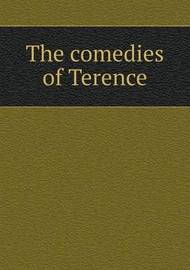 The Comedies of Terence by George Colman