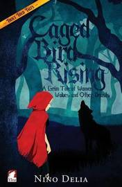 Caged Bird Rising. a Grim Tale of Women, Wolves, and Other Beasts by Nino Delia