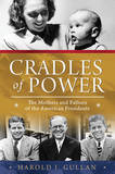 Cradles of Power: The Mothers and Fathers of the American Presidents by Harold I. Gullan