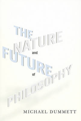 The Nature and Future of Philosophy by Michael Dummett image