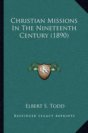 Christian Missions in the Nineteenth Century (1890) by Elbert S Todd