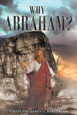 Why Abraham? by Chaplain Darrell Bargfrede