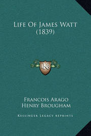 Life of James Watt (1839) by Francois Arago