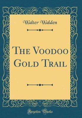 The Voodoo Gold Trail (Classic Reprint) by Walter Walden image