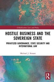 Hostile Business and the Sovereign State by Michael J. Strauss
