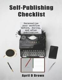 Self-Publishing Checklist by April D Brown