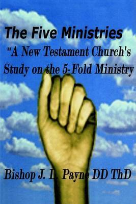 """The Five Ministries """"A New Testament Church's Study on the 5-Fold Ministry"""" by BishopJ L Payne image"""