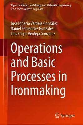 Operations and Basic Processes in Ironmaking by Jose Ignacio Verdeja Gonzalez
