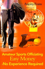 Amateur Sports Officiating Easy Money-No Experience Required by Antony Evans image