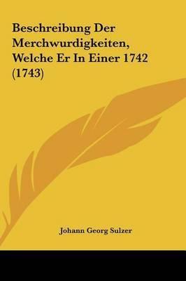 Beschreibung Der Merchwurdigkeiten, Welche Er in Einer 1742 (1743) by Johann Georg Sulzer