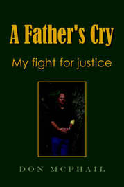 A Father's Cry - My Fight For Justice by Don McPhail