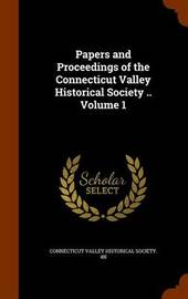 Papers and Proceedings of the Connecticut Valley Historical Society .. Volume 1 image