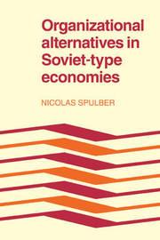 Organizational Alternatives in Soviet-Type Economies by Nicolas Spulber