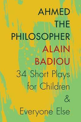 Ahmed the Philosopher by Alain Badiou