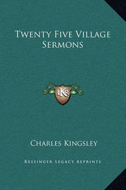 Twenty Five Village Sermons by Charles Kingsley