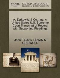 A. Zerkowitz & Co., Inc. V. United States U.S. Supreme Court Transcript of Record with Supporting Pleadings by John F. Davis
