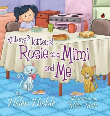 Kittens? Kittens! Rosie and Mimi and Me by Helen Hieble